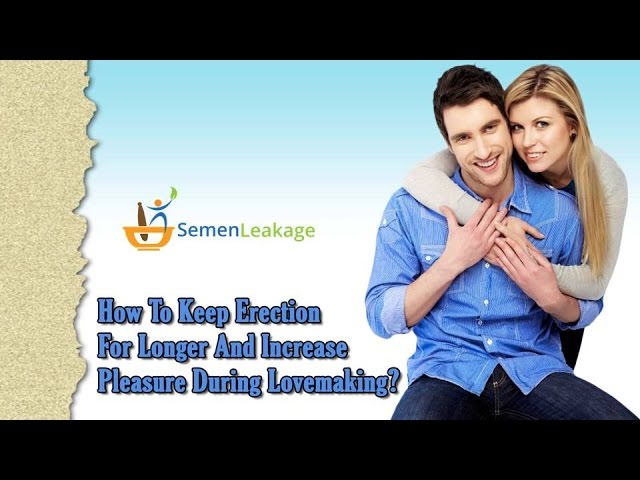 How To Keep Erection For Longer And Increase Pleasure During Lovemaking